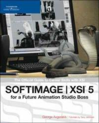 Softimage /XSI 5 for a future animation studio boss : the official guide to career skills with XSI