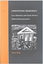 Constituting Democracy : Law, Globalism and South Africa's Political Reconstruction (Paperback)