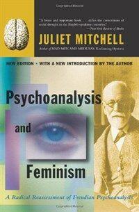 Psychoanalysis and feminism : a radical reassessment of Freudian psychoanalysis