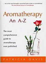 Aromatherapy an A-Z : The Most Comprehensive Guide to Aromatherapy Ever Published (Paperback)