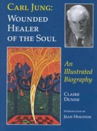 Carl Jung : wounded healer of the soul : an illustrated biography 1st ed