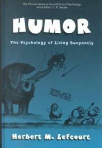 Humor : the psychology of living buoyantly