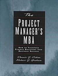 The Project Managers MBA: How to Translate Project Decisions Into Business Success (Hardcover)