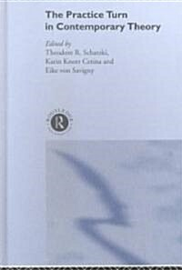 The Practice Turn in Contemporary Theory (Hardcover)