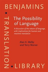 The possibility of language : a discussion of the nature of language, with implications for human and machine translation