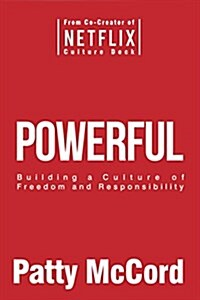 Powerful : Building a Culture of Freedom and Responsibility (Paperback)