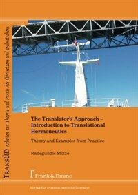 The translator's approach : introduction to translational hermeneutics : theory and examples from practice