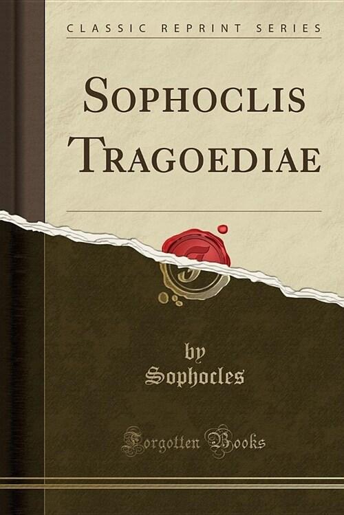 Sophoclis Tragoediae (Classic Reprint) (Paperback)