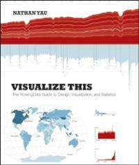 Visualize this : the FlowingData guide to design, visualization, and statistics