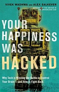 Your Happiness Was Hacked: Why Tech Is Winning the Battle to Control Your Brain--And How to Fight Back (Hardcover)