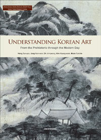 Understanding Korean art : from the prehistoric through the modern day