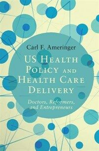 US Health Policy and Health Care Delivery : Doctors, Reformers, and Entrepreneurs (Paperback)