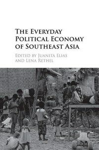 The Everyday Political Economy of Southeast Asia (Paperback)
