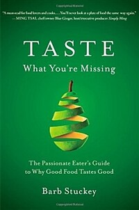 Taste what you're missing : the passionate eater's guide to why good food tastes good 1st Free Press hardcover ed