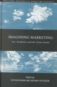 Imagining marketing : art, aesthetics, and the avant-garde