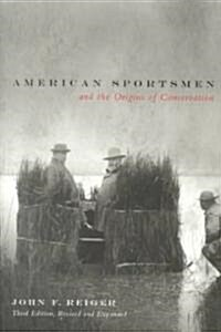 American Sportsmen and the Origins of Conservation, 3rd Ed (Paperback, 3, Revised and Exp)
