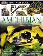 DK Eyewitness Books: Amphibian: Discover the World of Frogs, Toads, Newts, and Salamanders Their Habitats, and L (Hardcover, Revised)