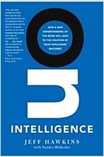 On Intelligence: How a New Understanding of the Brain Will Lead to the Creation of Truly Intelligent Machines (Paperback)