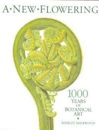 A New Flowering : 1000 Years of Botanical Art (Paperback)