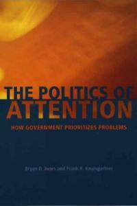 The politics of attention : how government prioritizes problems