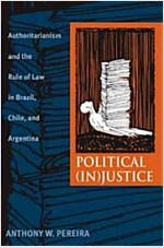 Political (In)Justice: Authoritarianism and the Rule of Law in Brazil, Chile, and Argentina (Paperback)