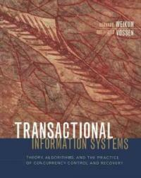 Transactional information systems : theory, algorithms, and the practice of concurrency control and recovery