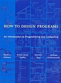 How to Design Programs: An Introduction to Programming and Computing (Hardcover)