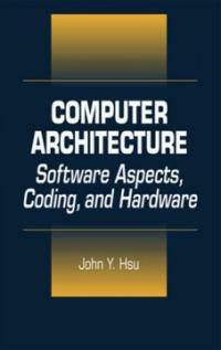 Computer architecture : software aspects, coding, and hardware
