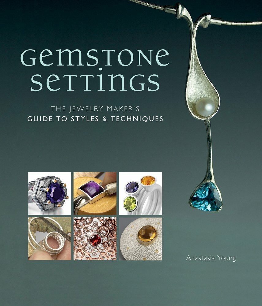 Gemstone Settings: The Jewelry Makers Guide to Styles & Techniques (Hardcover)