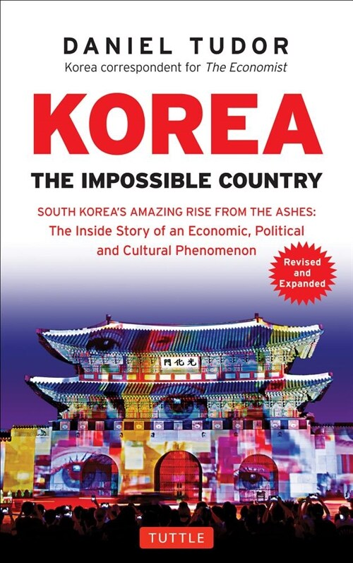 Korea: The Impossible Country: South Koreas Amazing Rise from the Ashes: The Inside Story of an Economic, Political and Cultural Phenomenon (Paperback, Revised, Expand)