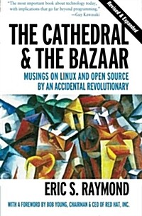 The Cathedral & the Bazaar: Musings on Linux and Open Source by an Accidental Revolutionary (Paperback, Revised & Expan)