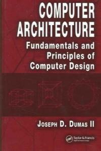 Computer architecture : fundamentals and principles of computer design