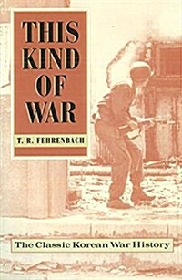 This Kind of War: The Classic Korean War History, Fiftieth Anniversary Edition (Paperback, 50, Anniversary)