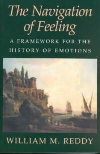 The navigation of feeling : a framework for the history of emotions