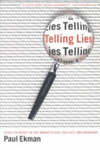 Telling lies : clues to deceit in the marketplace, politics, and marriage [3rd ed.]
