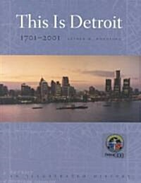 This Is Detroit, 1701-2001: An Illustrated History (Hardcover)