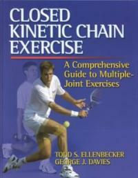 Closed kinetic chain exercise : a comprehensive guide to multiple joint exercise