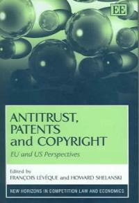 Antitrust, patents, and copyright : EU and US perspectives