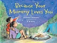 Because Your Mommy Loves You (Library Binding)
