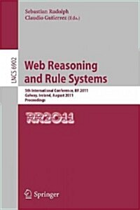 Web Reasoning and Rule Systems: 5th International Conference, RR 2011, Galway, Ireland, August 29-30, 2011, Proceedings (Paperback, 2011)