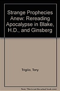 Strange Prophecies Anew: Rereading Apocalypse in Blake, H.D., and Ginsberg (Hardcover)