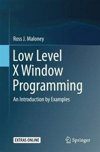 Low level X Window programming [electronic resource] : an introduction by examples