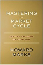Mastering the Market Cycle: Getting the Odds on Your Side (Hardcover)