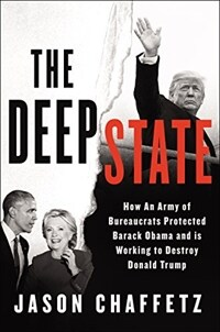 The deep state : how an army of bureaucrats protected Barack Obama and is working to destroy the Trump agenda / First edition