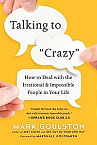 Talking to Crazy: How to Deal with the Irrational and Impossible People in Your Life (Paperback, Special)