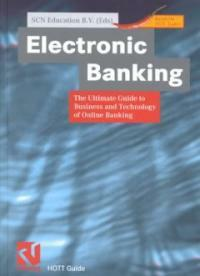 Electronic banking : the ultimate guide to business and technology of online banking