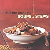 The Big Book of Soups and Stews: 262 Recipes for Serious Comfort Food (Paperback)