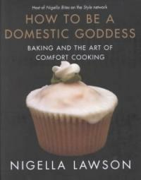 How to be a domestic goddess : baking and the art of comfort cooking 1st ed