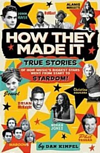 How They Made It: True Stories of How Musics Biggest Stars Went from Start to Stardom! (Paperback)