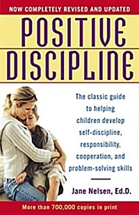 Positive Discipline: The Classic Guide to Helping Children Develop Self-Discipline, Responsibility, Cooperation, and Problem-Solving Skills (Paperback, Revised)